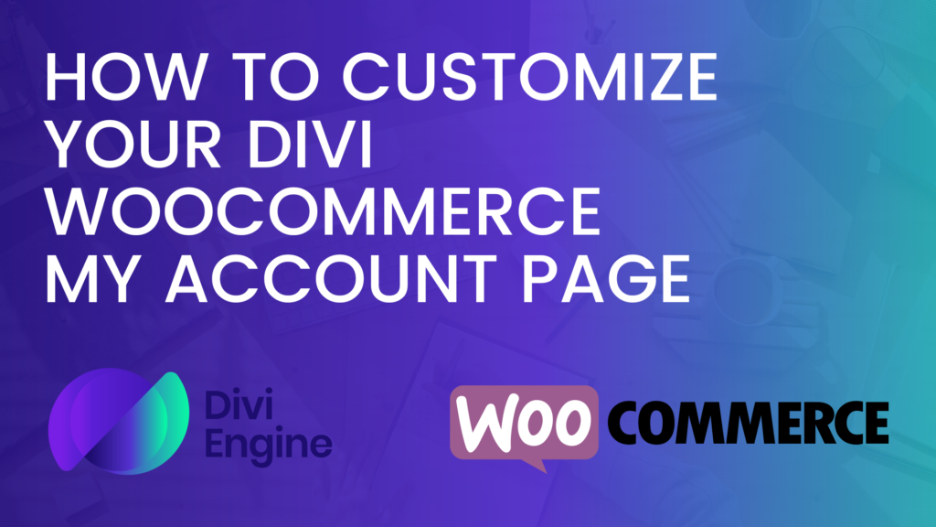 How to Edit and Customize The Divi WooCommerce My Account Page