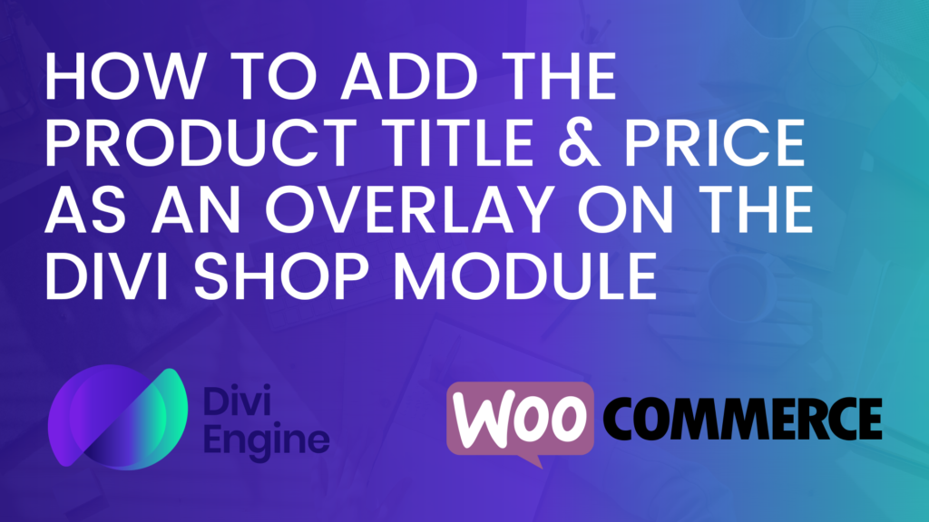 Adding a Product Title and Price Overlay for a Shop Module in Divi WooCommerce