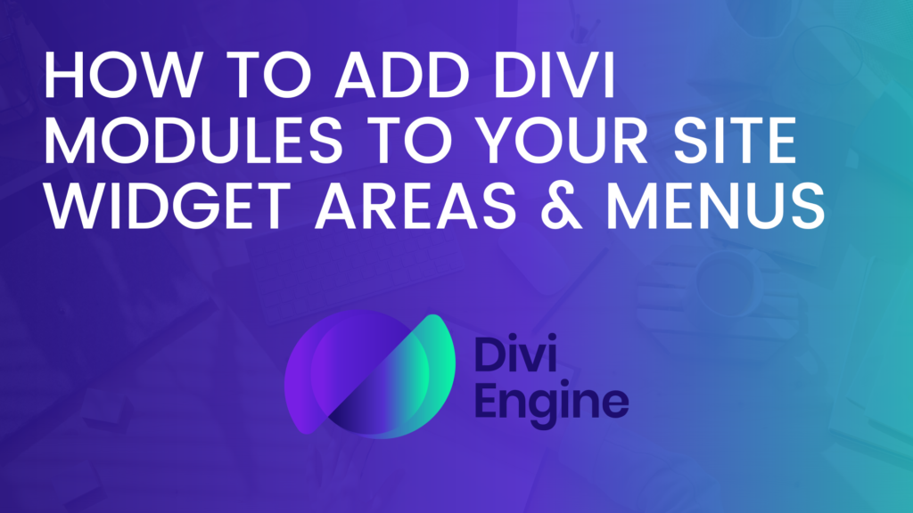 How to Add Divi Modules to your site Widget Areas and Menus
