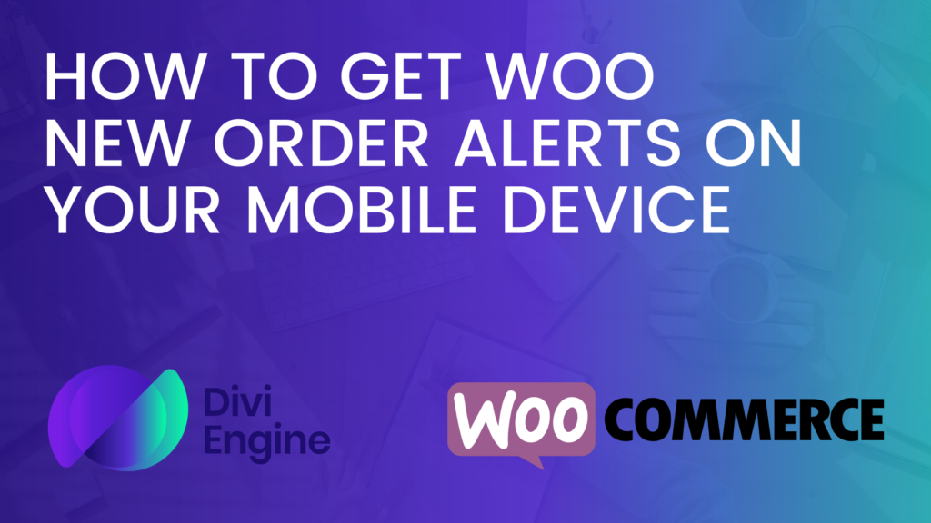 How to get WooCommerce New Order Alerts on your Mobile Device