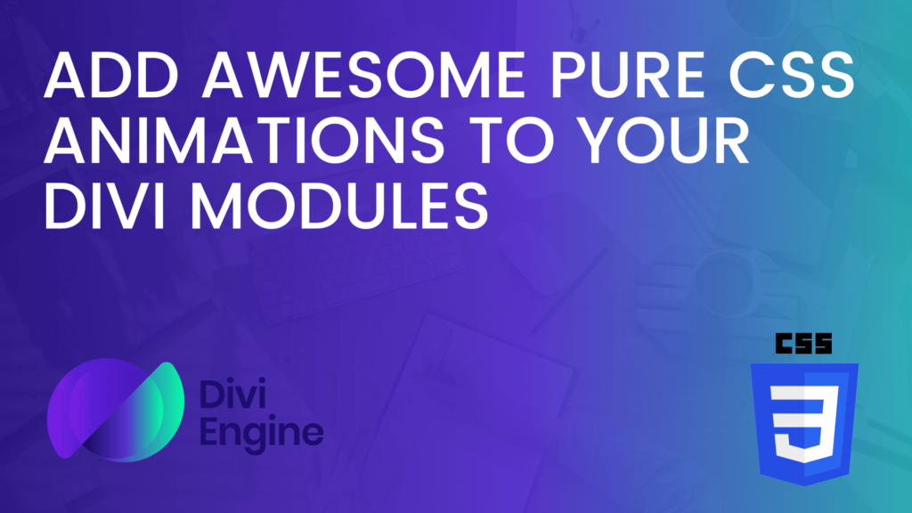 How to add attention-grabbing pure CSS Animations to your Divi Modules